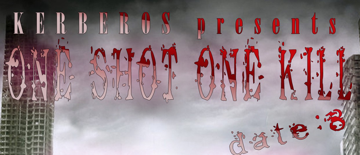 "KERBEROS presents ""ONE SHOT ONE KILL date:8″"